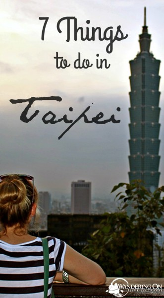 Heading to Taipei? Read our guide to the 7 best, most fun things to do in Taiwan's capital city. | Taipei | Taipei 101 | Taipei Taiwan | Taipei things to do in | Taipei food | Taipei travel | Taipei Night Market | Taipei Elephant Mountain | Taipei must see #Taipei #traveltips #Taiwan