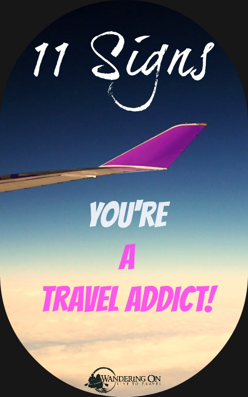 Pin it - 11 Signs You're a Travel Addict