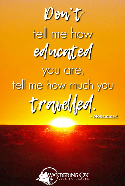 Don't Tell Me How Educated You Are, Tell Me How Much You Travelled - Mohammed