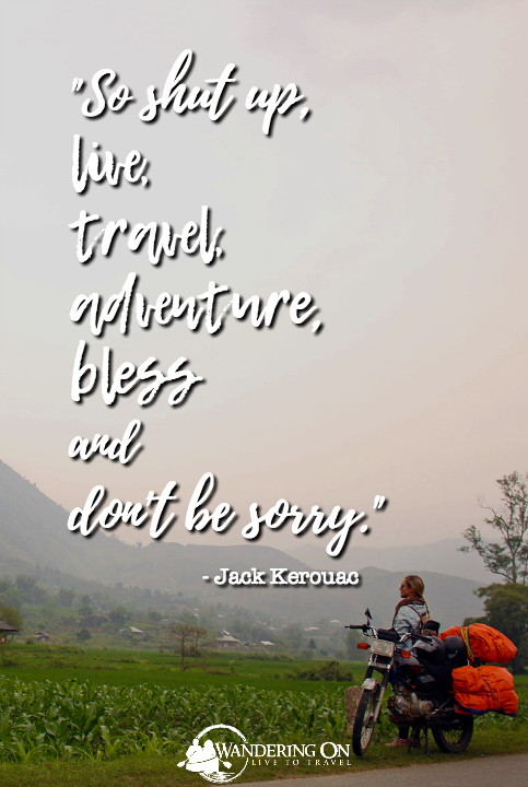 Best Travel Quotes Inspirational | travel quotes images | Travel Inspiration | adventure quotes | journey quotes | road quotes | explore quotes | Don't Be Sorry - Jack Kerouac