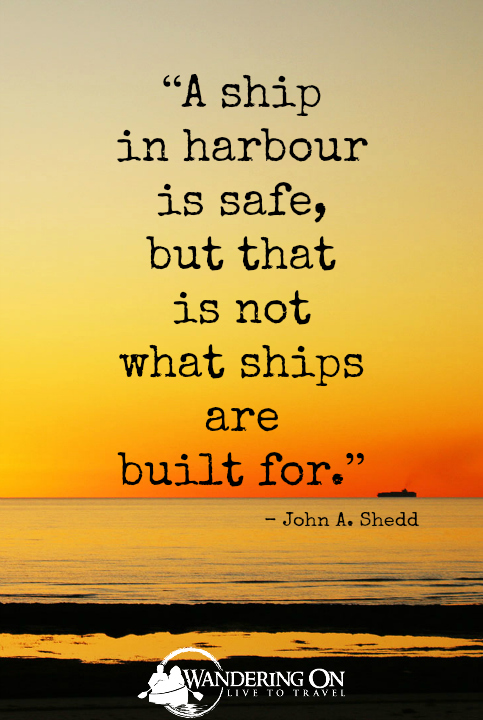 Best Travel Quotes Inspirational | travel quotes images | journey quotes | Explore quotes | A ship in harbour is safe but that is not what ships are built for - John A. Shedd