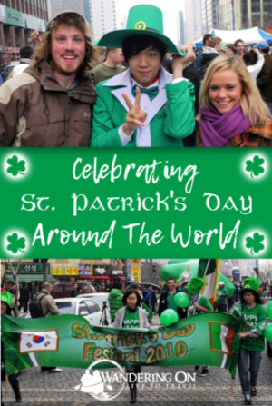 Pin It - Celebrating St Patricks Day or St Paddy's Day Around the World.